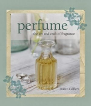 Karen Gilbert: Perfume, the Art and Craft of Fragrance